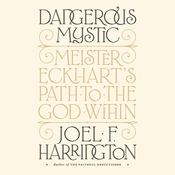 Dangerous Mystic: Meister Eckharts Path to the God Within Audiobook, by Joel F. Harrington