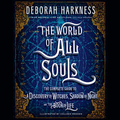 The World of All Souls: The Complete Guide to A Discovery of Witches, Shadow of Night, and The Book of Life Audiobook, by