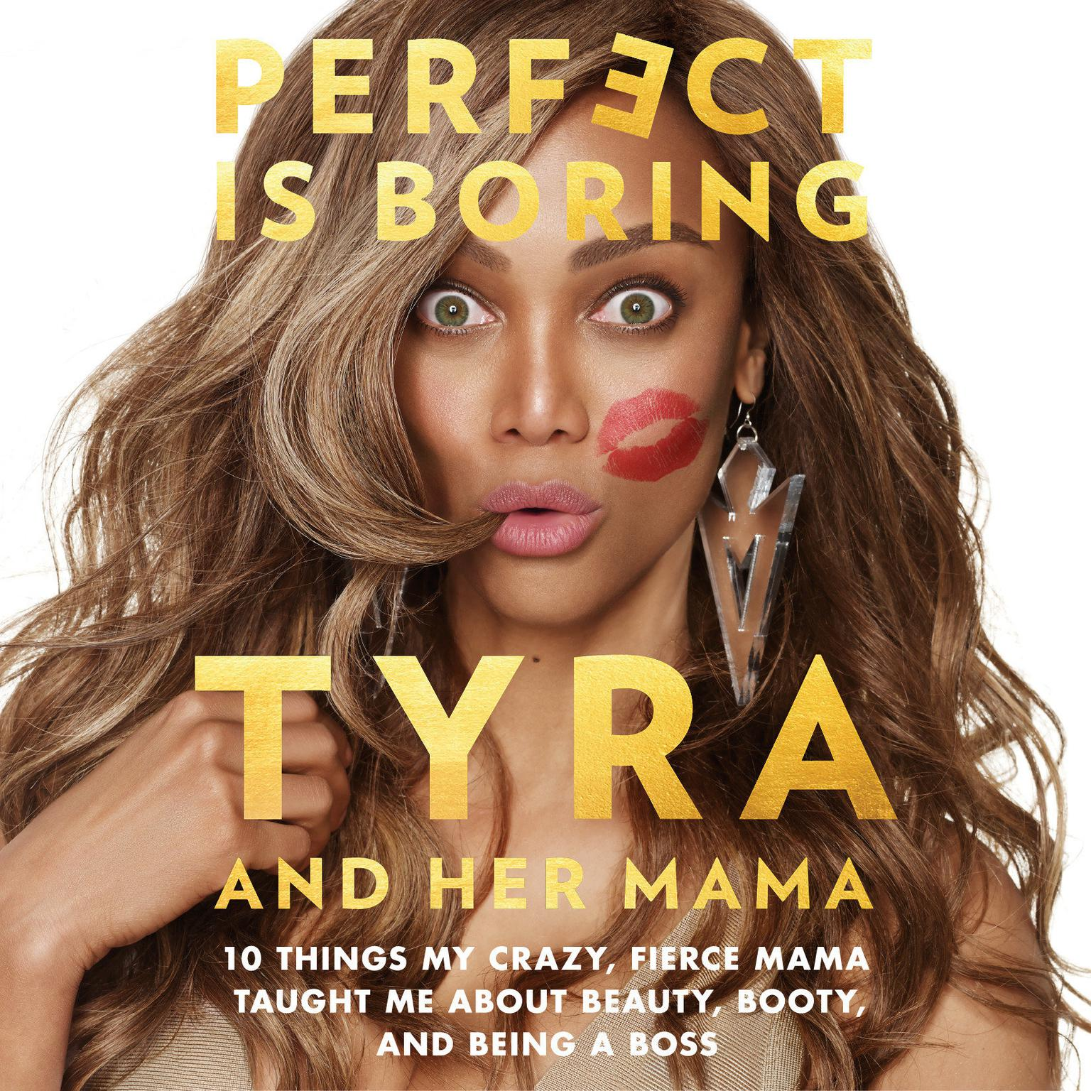 Printable Perfect Is Boring: 10 Things My Crazy, Fierce Mama Taught Me About Beauty, Booty, and Being a Boss Audiobook Cover Art