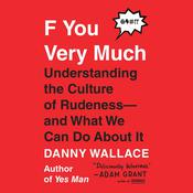 F You Very Much: Understanding the Culture of Rudeness--and What We Can Do About It Audiobook, by Danny Wallace
