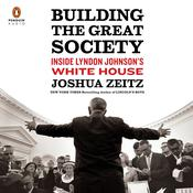 Building the Great Society: Inside Lyndon Johnsons White House Audiobook, by Joshua Zeitz