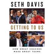 Getting to Us: How Great Coaches Make Great Teams Audiobook, by Seth Davis|