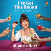 Ive Got This Round: More Tales of Debauchery Audiobook, by Mamrie Hart