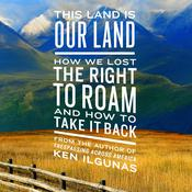 This Land Is Our Land: How We Lost the Right to Roam and How to Take It Back Audiobook, by Ken Ilgunas