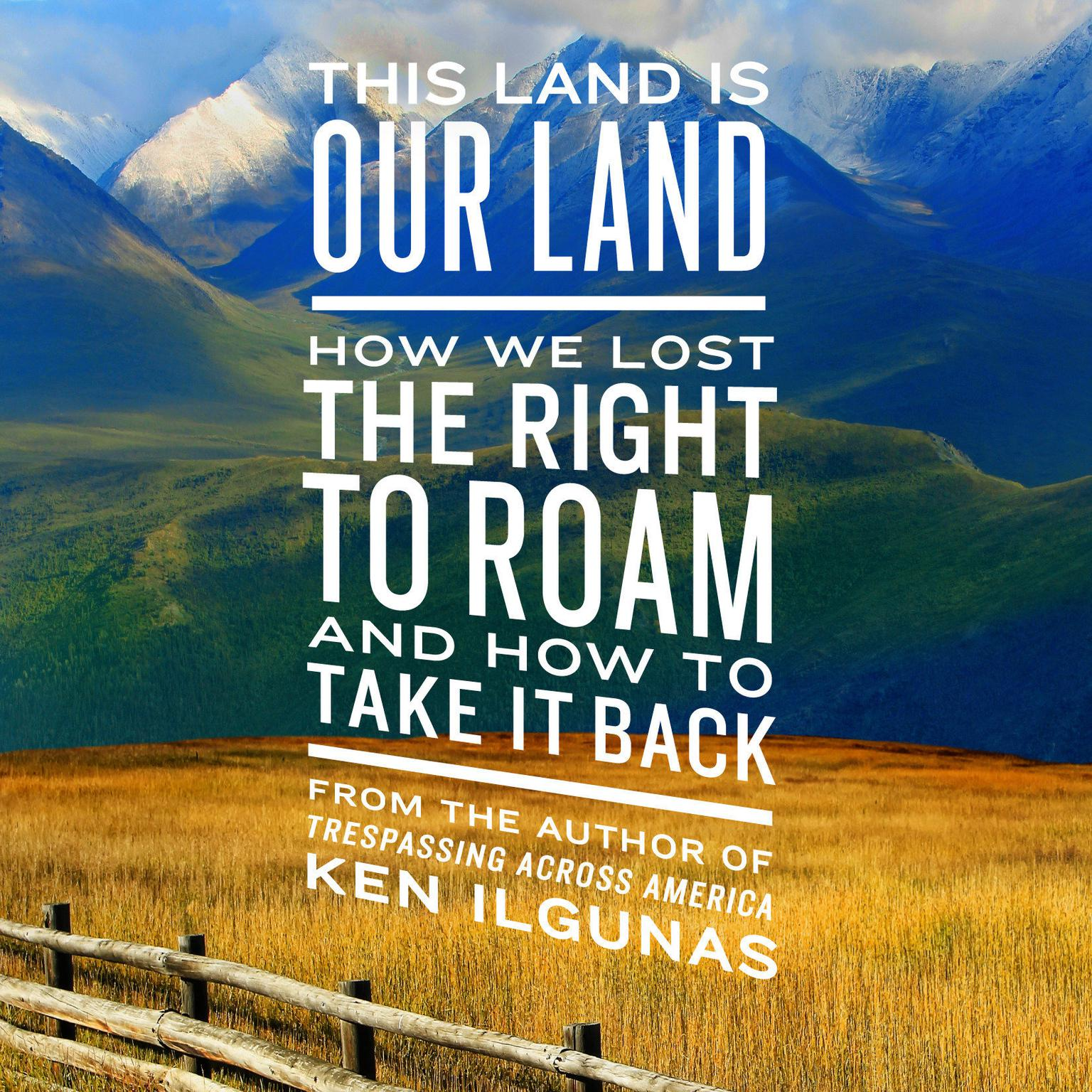 Printable This Land Is Our Land: How We Lost the Right to Roam and How to Take It Back Audiobook Cover Art