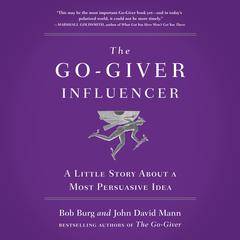 The Go-Giver Influencer: A Little Story About a Most Persuasive Idea Audiobook, by Bob Burg, John David Mann