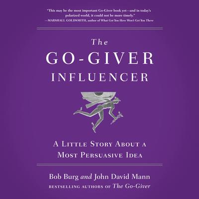 The Go-Giver Influencer: A Little Story About a Most Persuasive Idea (Go-Giver, Book 3) Audiobook, by