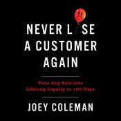 Never Lose a Customer Again: Turn Any Sale into Lifelong Loyalty in 100 Days Audiobook, by Joey Coleman