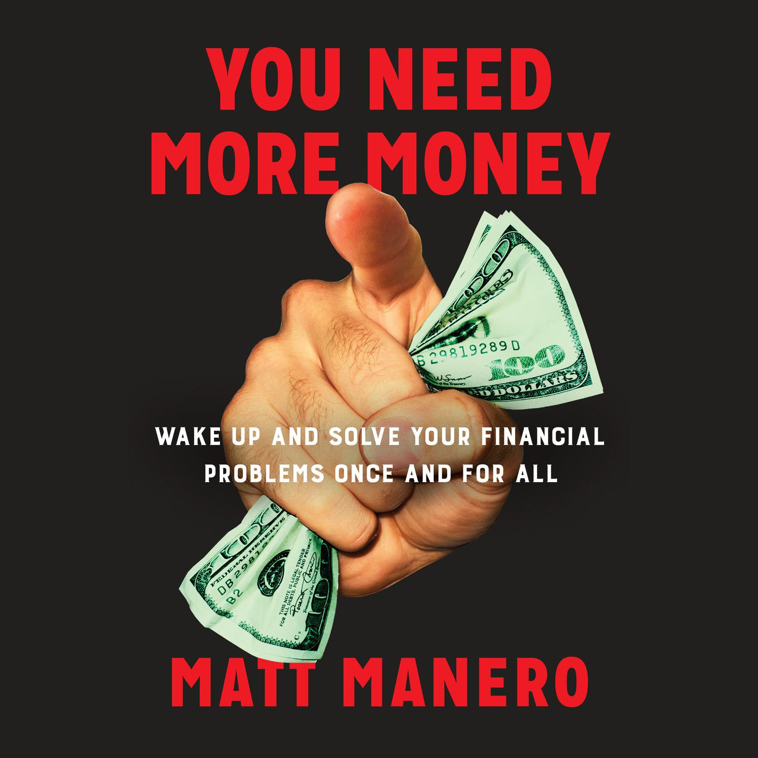 Printable You Need More Money: Wake Up and Solve Your Financial Problems Once And For All Audiobook Cover Art