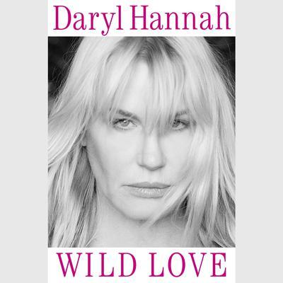Wild Love: Subtitle TK Audiobook, by Daryl Hannah