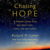 Chasing Hope: A Patients Deep Dive into Stem Cells, Faith, and the Future Audiobook, by Richard M. Cohen|