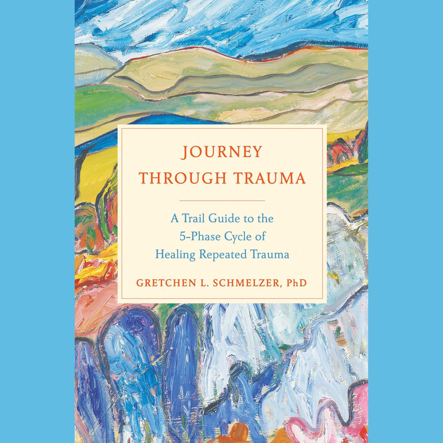 Printable Journey Through Trauma: A Trail Guide to the 5-Phase Cycle of Healing Repeated Trauma Audiobook Cover Art