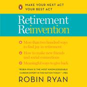 Retirement Reinvention: Make Your Next Act Your Best Act Audiobook, by Robin Ryan|