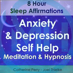 8 Hour Sleep Affirmations - Anxiety & Depression Self Help Meditation & Hypnosis Audiobook, by Joel Thielke