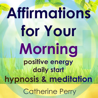 Affirmations for Your Morning: Positive Energy Daily Start, Hypnosis & Meditation Audiobook, by Joel Thielke