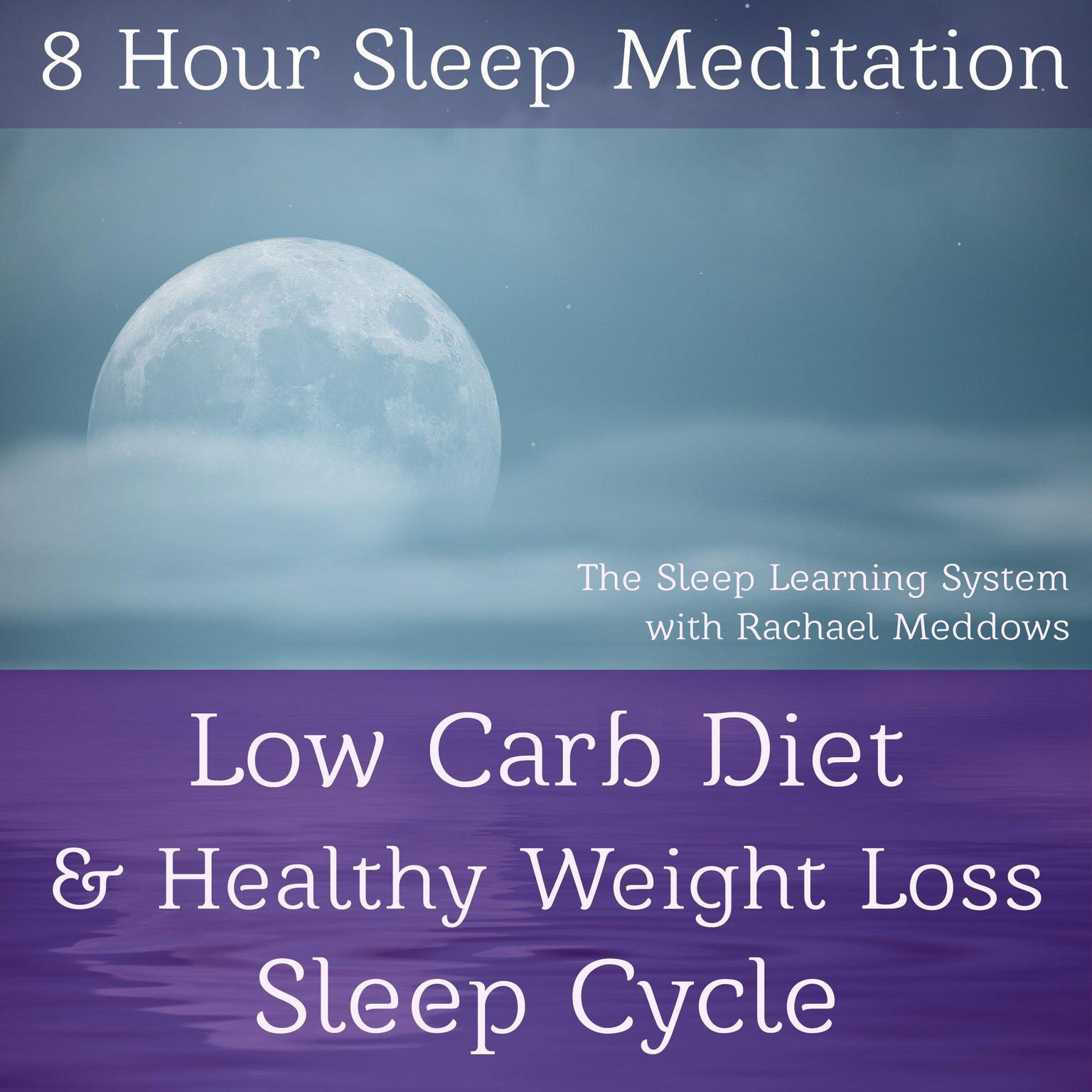 Printable 8 Hour Sleep Meditation - Low Carb Diet & Healthy Weight Loss Sleep Cycle (The Sleep Learning System with Rachael Meddows) Audiobook Cover Art