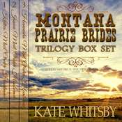 Montana Prairie Brides Trilogy - 3 Book Bundle Box Set: A Clean Historical Mail Order Husband series Audiobook, by Kate Whitsby