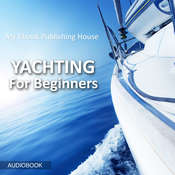 Yachting For Beginners Audiobook, by My Ebook Publishing House