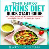 The New Atkins Diet Quick Start Guide: A Faster, Simpler Way to Lose Weight and Feel Great - Starting Today! Audiobook, by Katy Parsons