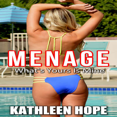Menage: Whats Yours Is Mine Audiobook, by Kathleen Hope