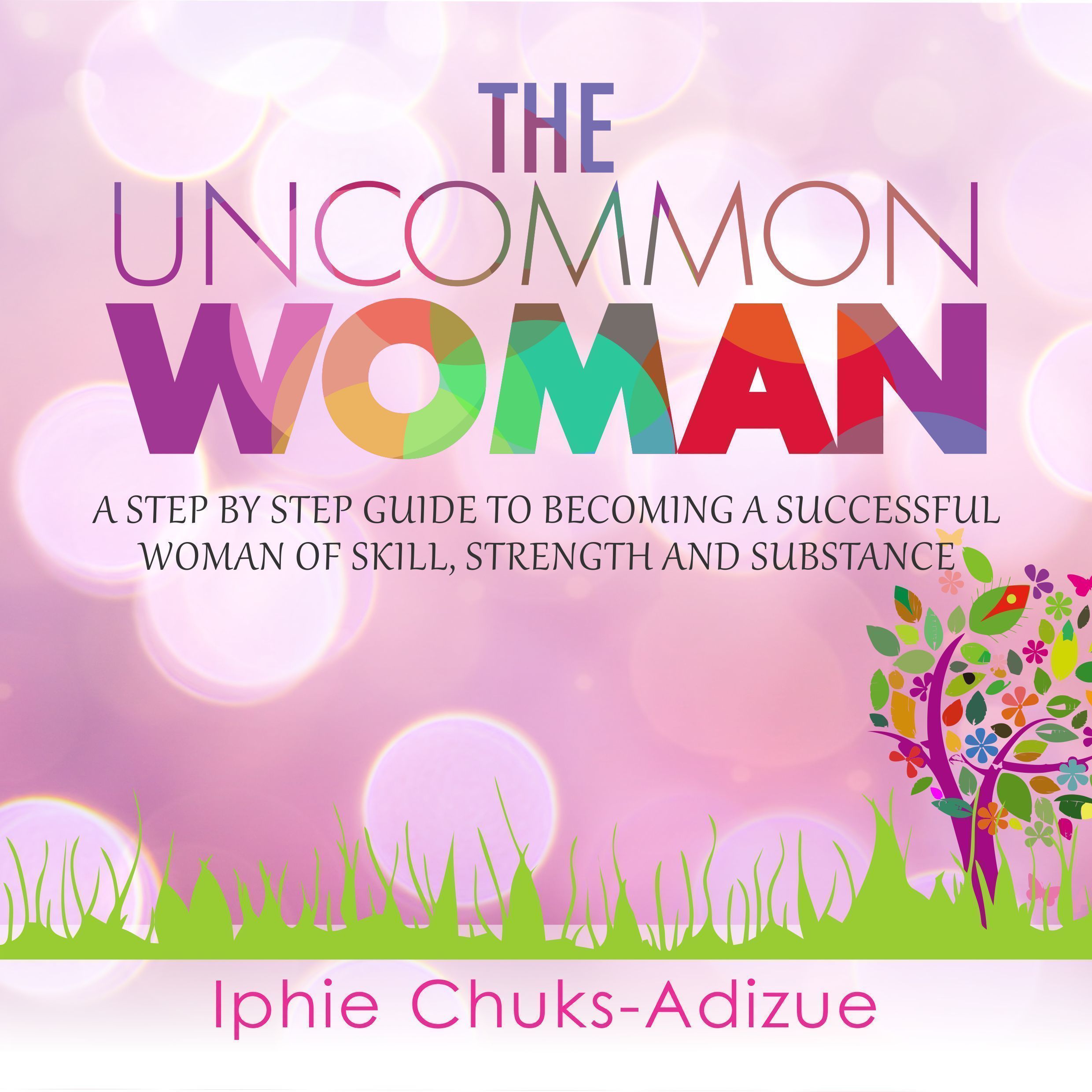 Printable The Uncommon Woman. A Step-By-Step Guide to Becoming a Successful Woman of Skill, Strength and Substance. Audiobook Cover Art