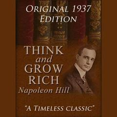 Think and Grow Rich - The Original 1937 Edition Audiobook, by Napolean Hill