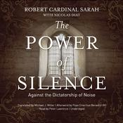 The Power of Silence: Against the Dictatorship of Noise Audiobook, by Robert Cardinal Sarah