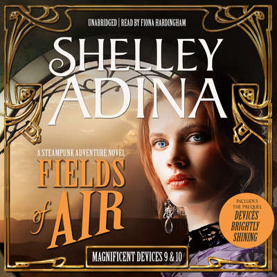 Fields of Air: A Steampunk Adventure Novel, plus Bonus 3-Hour Prequel Devices Brightly Shining Audiobook, by Shelley Adina