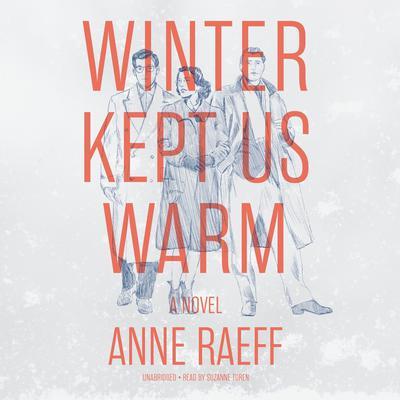 Winter Kept Us Warm: A Novel Audiobook, by Anne Raeff