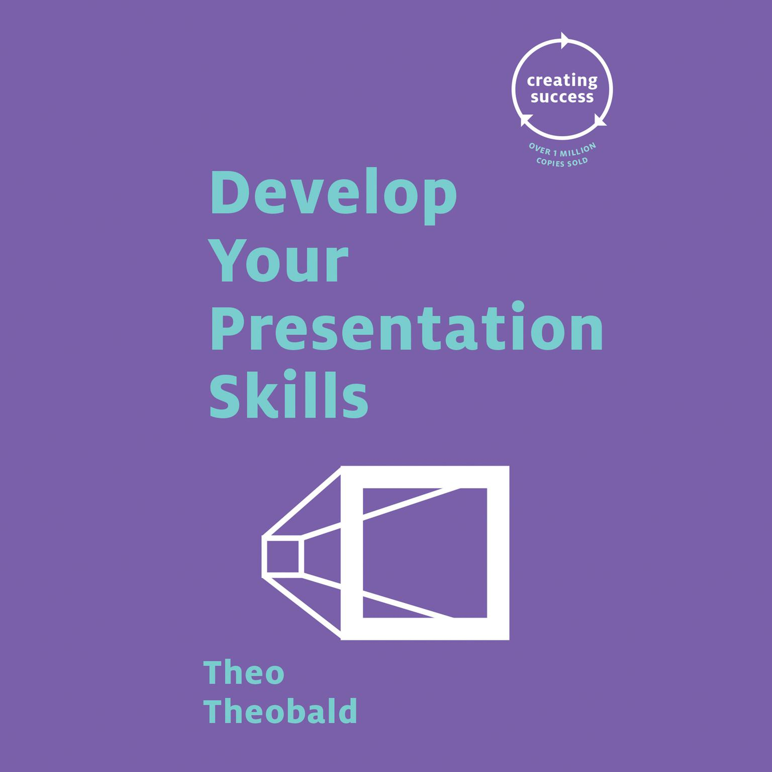 Develop Your Presentation Skills Audiobook, by Theo Theobald