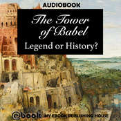 The Tower of Babel: Legend or History? Audiobook, by My Ebook Publishing House