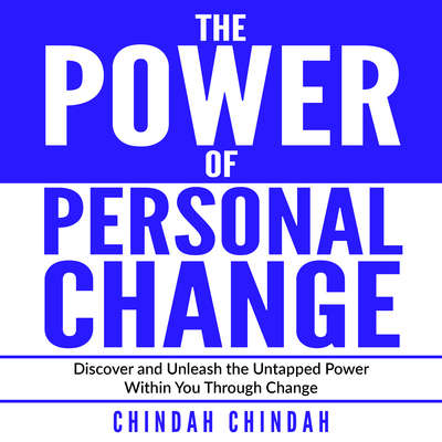 The Power Of Personal Change: Discover and Unleash the Untapped Power Within You Through Change Audiobook, by Chindah Chindah