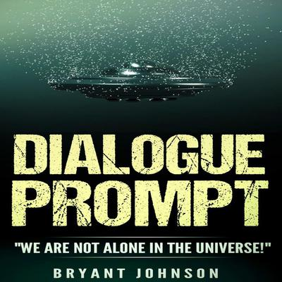 Dialogue Prompt: We Are Not Alone in the Universe! Audiobook, by Bryant Johnson