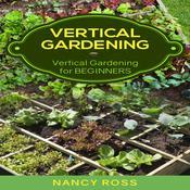 Vertical Gardening: Vertical Gardening for Beginners Audiobook, by Nancy Ross