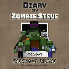 Diary of a Minecraft Zombie Steve, Book 4: Enderman Island: An Unofficial Minecraft Diary Book Audiobook, by MC Steve