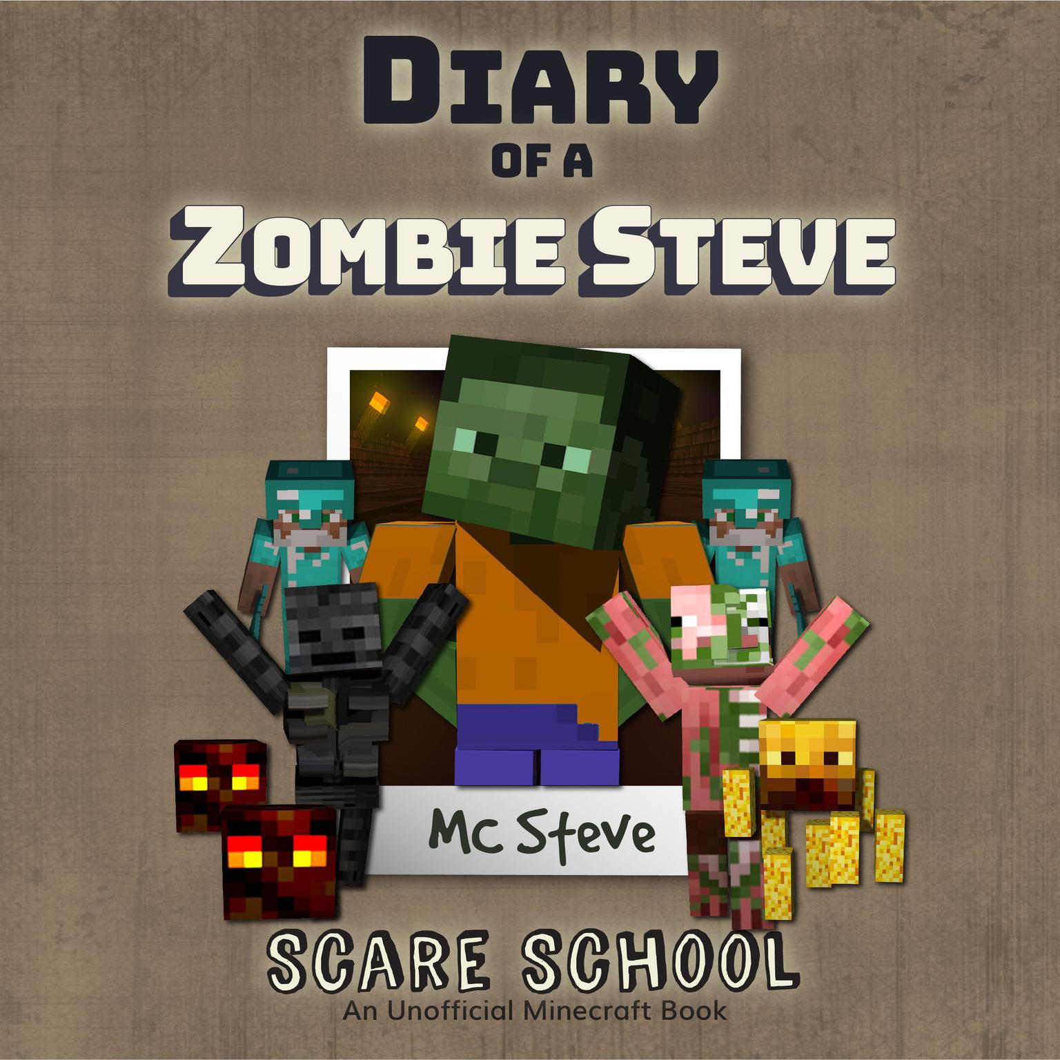 Diary of a Minecraft Zombie Steve Book 5: Scare School (An Unofficial Minecraft Diary Book): An Unofficial Minecraft Diary Book Audiobook, by MC Steve