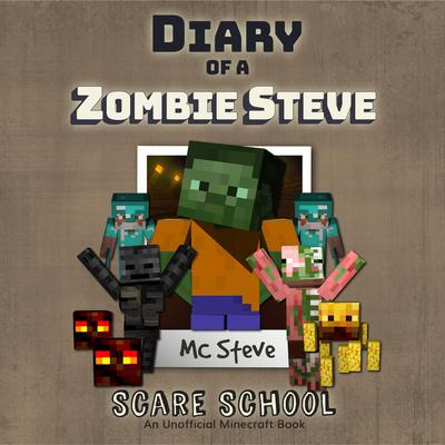 Diary of a Minecraft Zombie Steve, Book 5: Scare School: An Unofficial Minecraft Diary Book Audiobook, by MC Steve