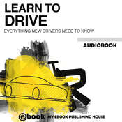 Learn to Drive : Everything New Drivers Need to Know Audiobook, by My Ebook Publishing House