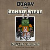 Diary of a Minecraft Zombie Steve, Book 6: Wicked Wolves: An Unofficial Minecraft Diary Book Audiobook, by MC Steve