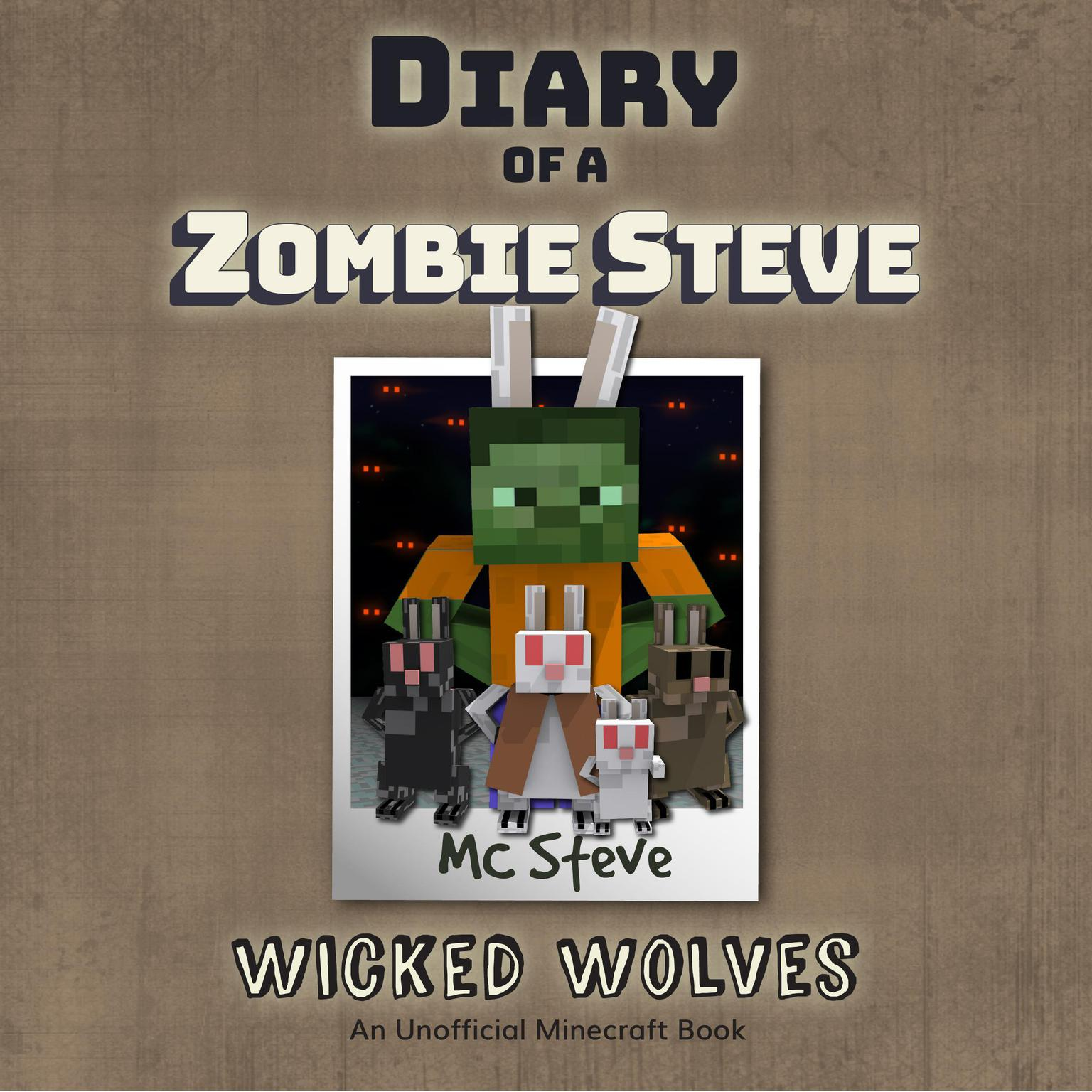 Diary of a Minecraft Zombie Steve, Book 6: Wicked Wolves: An Unofficial  Minecraft Diary Book Audiobook