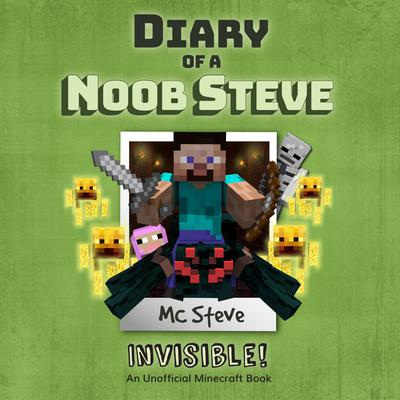 Diary of a Minecraft Noob Steve, Book 4: Invisible: An Unofficial Minecraft Diary Book Audiobook, by MC Steve