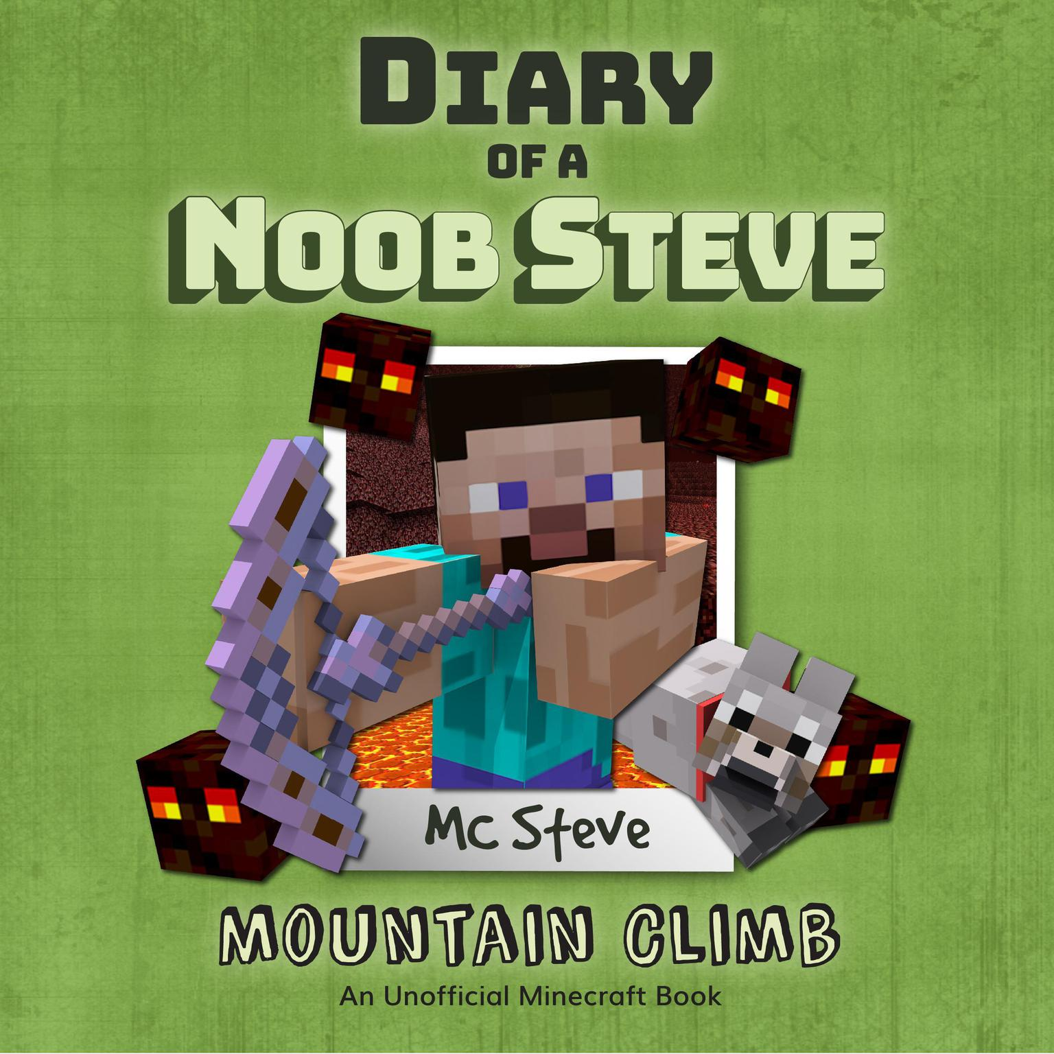 Diary of a Minecraft Noob Steve Book 5: Mountain Climb (An Unofficial Minecraft Diary Book): An Unofficial Minecraft Diary Book Audiobook, by MC Steve