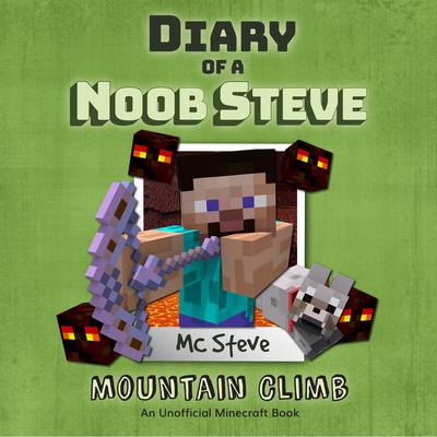 Diary of a Minecraft Noob Steve, Book 5: Mountain Climb: An Unofficial Minecraft Diary Book Audiobook, by MC Steve