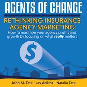 Agents Of Change: Rethinking Insurance Agency Marketing Audiobook, by Jay Adkins, Natalia Tate, John M. Tate