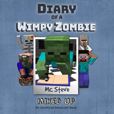 Diary of a Minecraft Wimpy Zombie, Book 5: Mixed Up: An Unofficial Minecraft Diary Book Audiobook, by MC Steve