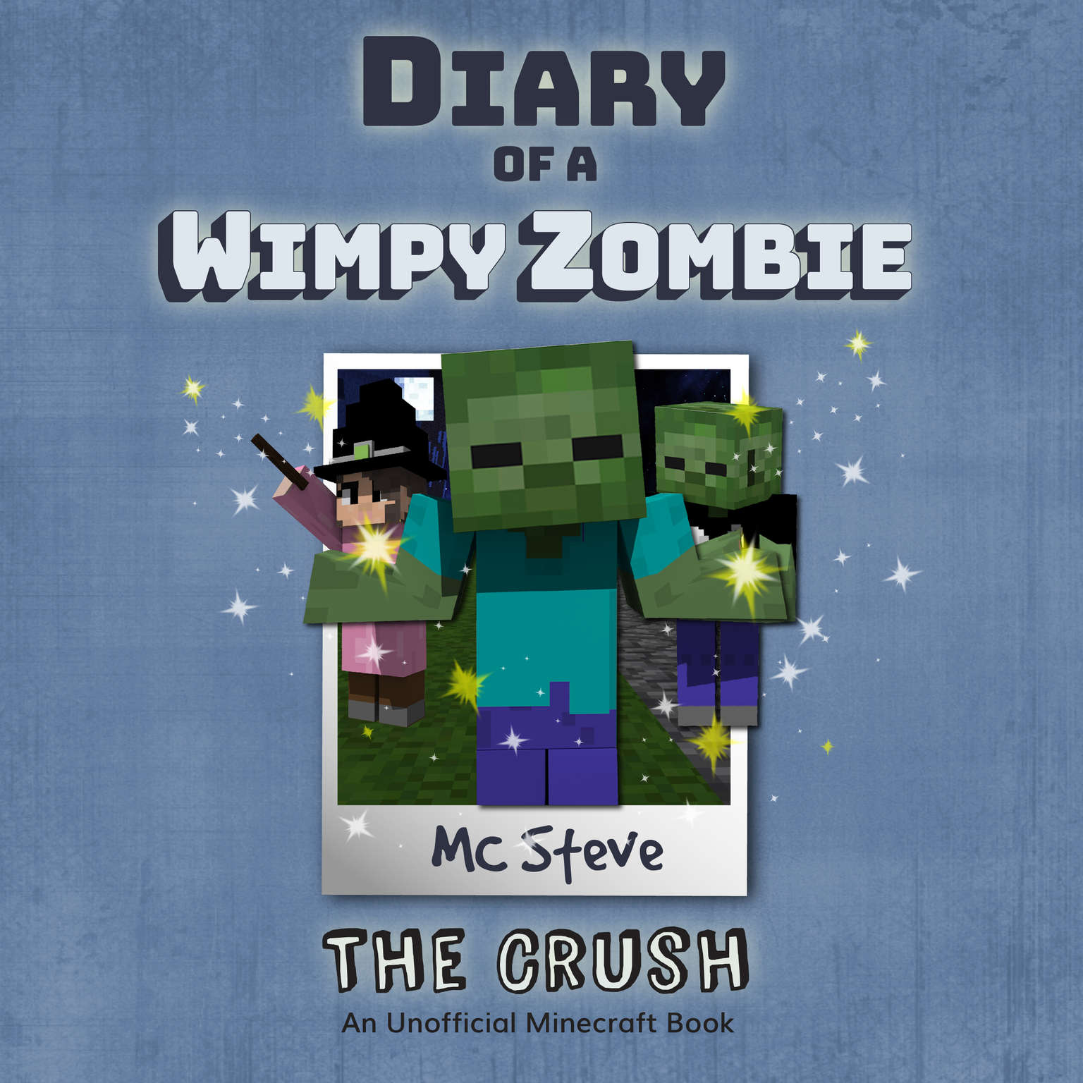 Diary of a Minecraft Wimpy Zombie, Book 6: The Crush: An Unofficial Minecraft Diary Book Audiobook, by MC Steve