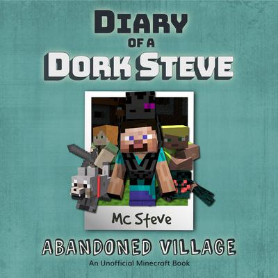 Diary of a Minecraft Dork Steve, Book 3: Abandoned Village: An Unofficial Minecraft Diary Book Audiobook, by MC Steve