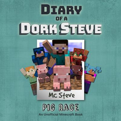 Diary of a Minecraft Dork Steve Book 4: Pig Race (An Unofficial Minecraft Diary Book) Audiobook, by MC Steve