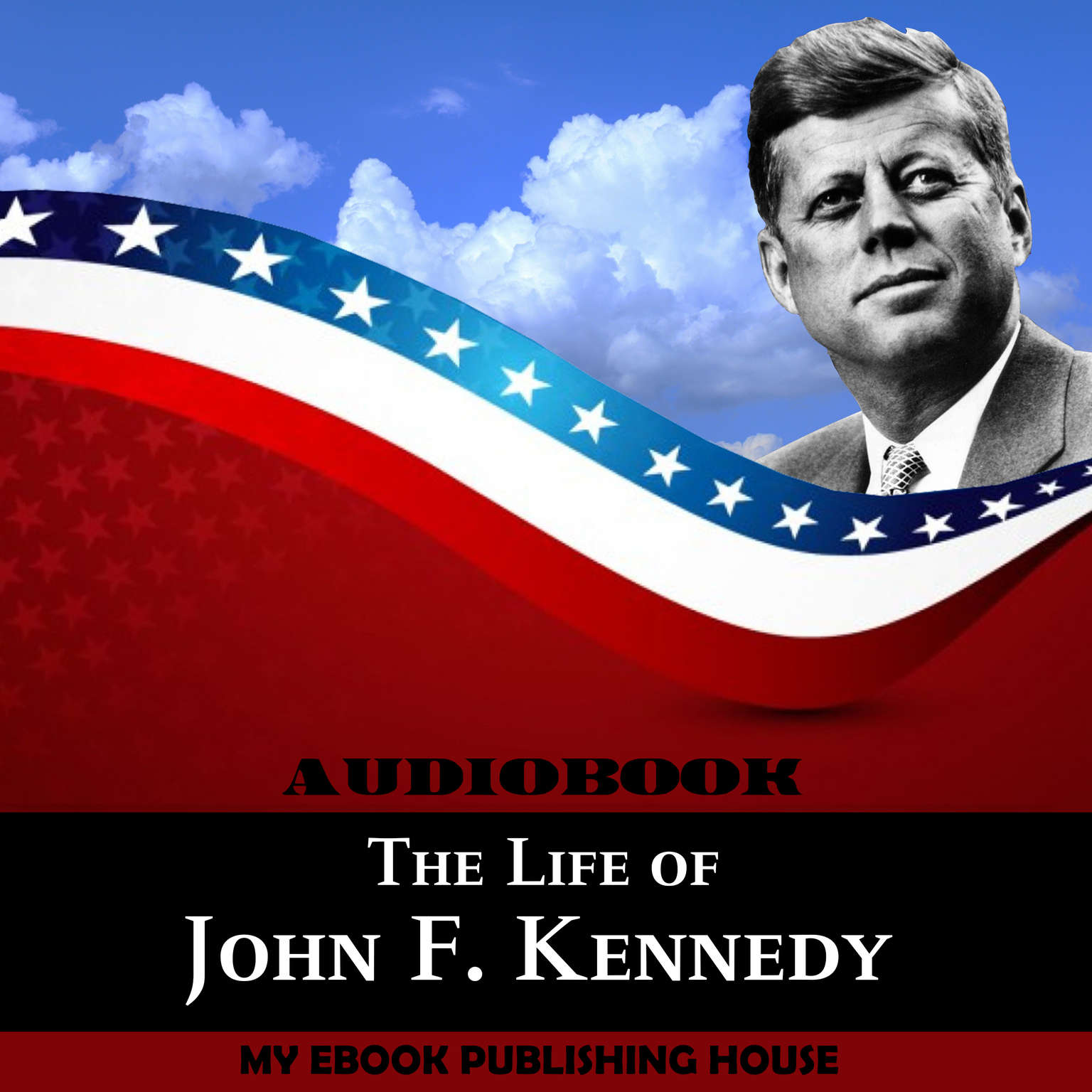 The Life of John F. Kennedy Audiobook, by My Ebook Publishing House