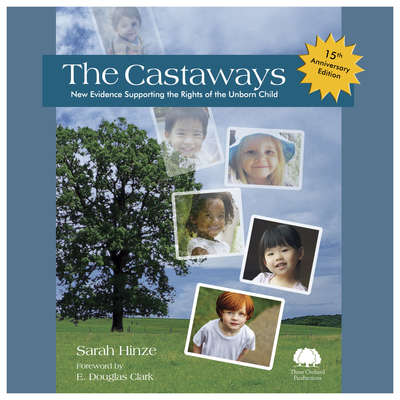 The Castaways, 15th Anniversary Edition: New Evidence Supporting the Rights of the Unborn Child Audiobook, by Sarah Hinze